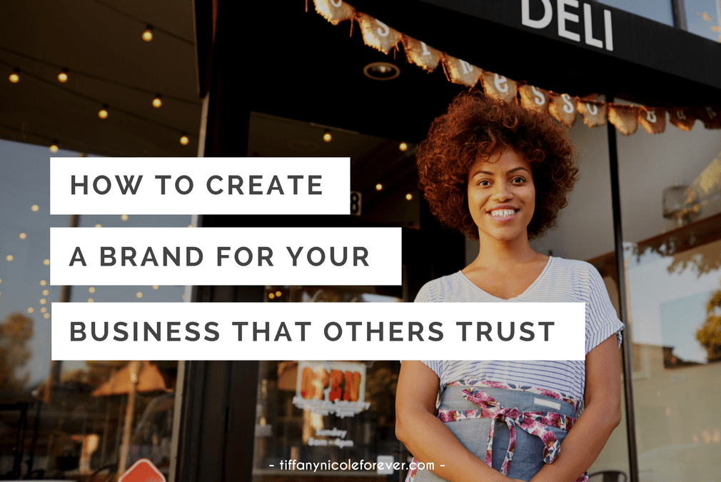 how to create a brand for your business that others trust - Tiffany Nicole Forever Blog