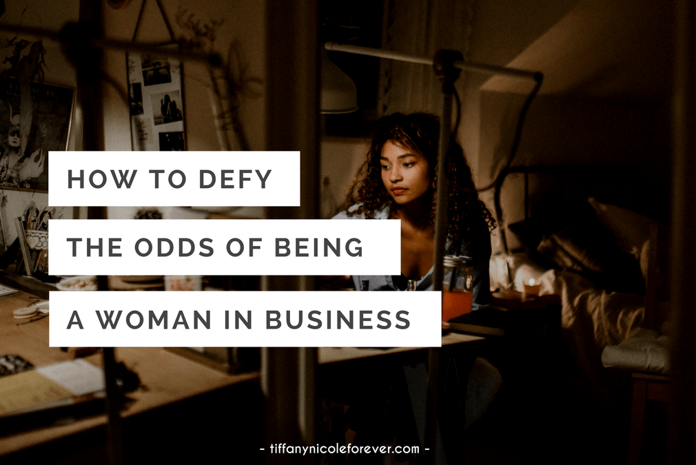 how to defy the odds of being a woman in business - Tiffany Nicole Forever Blog