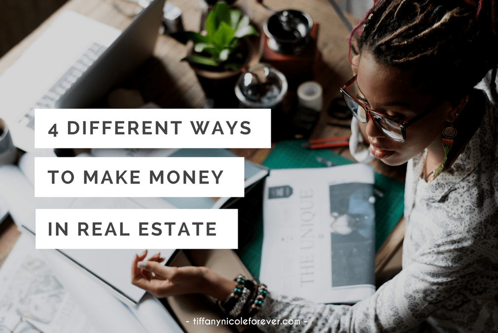 4 different ways to make money in real estate - Tiffany Nicole Forever Blog