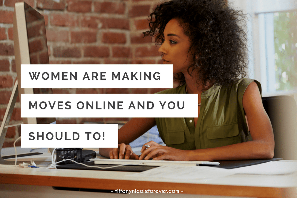 women are making moves online and you should too - Tiffany Nicole Forever blog