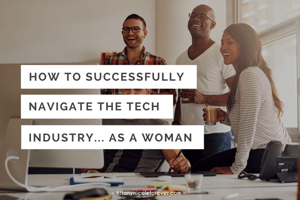 navigating the tech industry as a woman - Tiffany Nicole Forever Blog