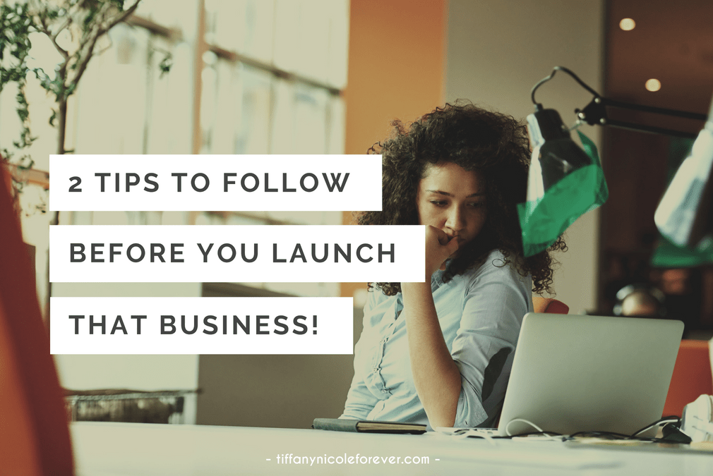 2 tips to follow before you launch that business - Tiffany Nicole Forever Blog