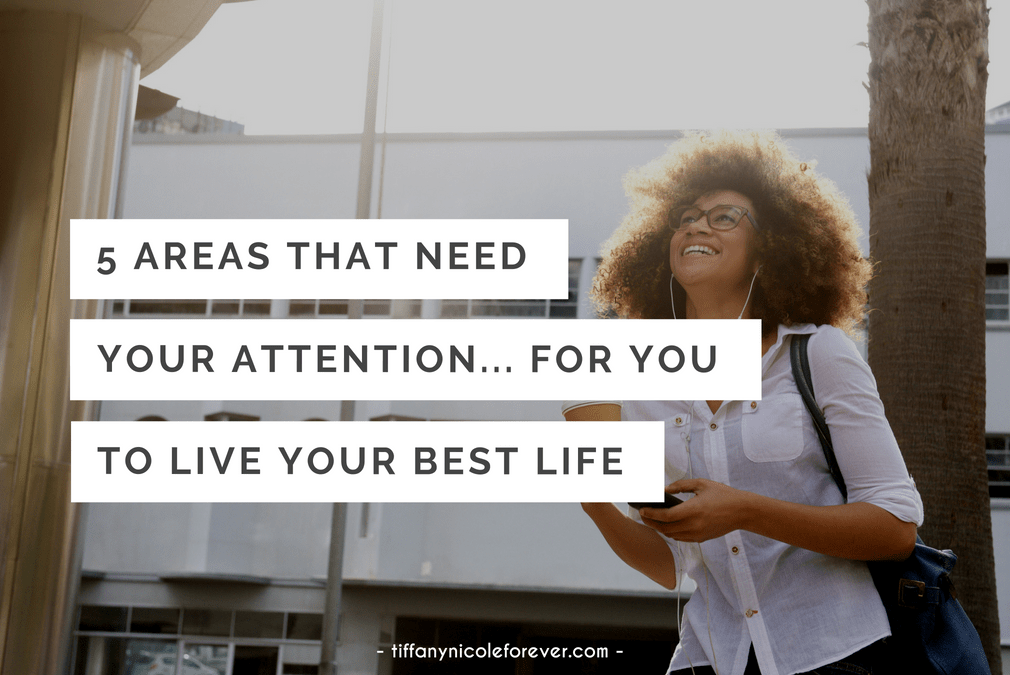 5 areas that need your attention for you to live your best life - Tiffany Nicole Forever Blog
