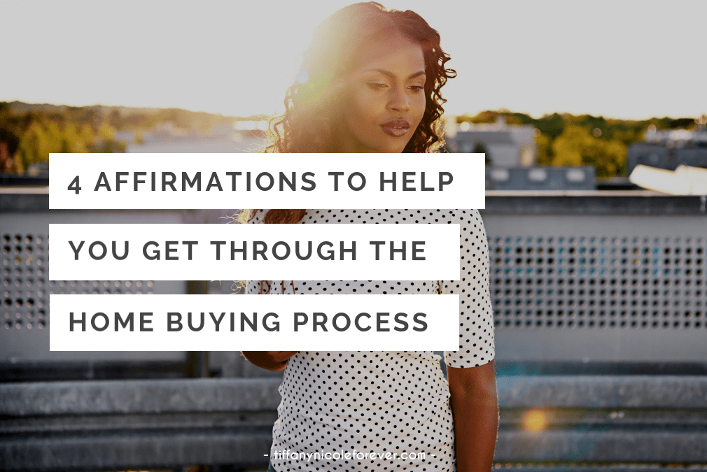 4 affirmations to help you navigate the home buying process