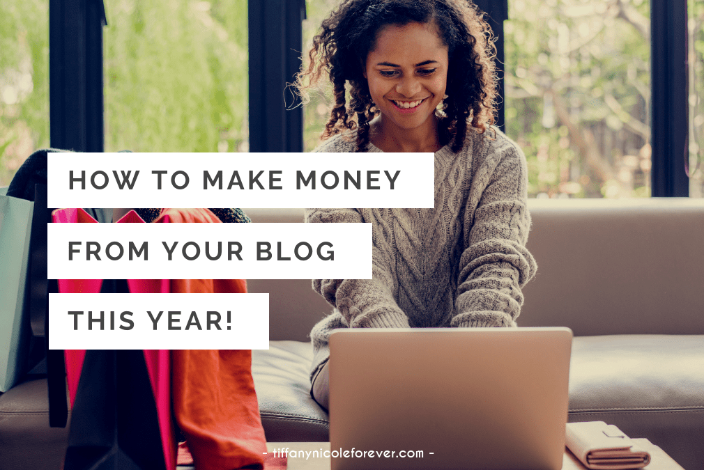 how to make money from your blog this year - Tiffany Nicole Forever Blog