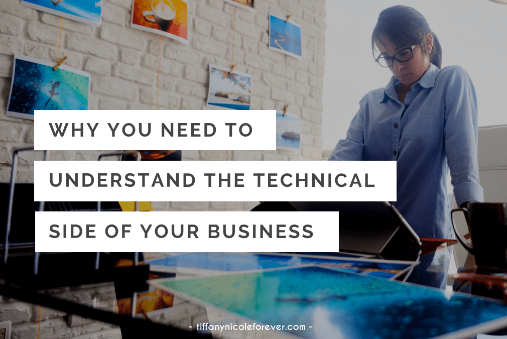 why you need to understand the technical side of your business - Tiffany Nicole Forever Blog