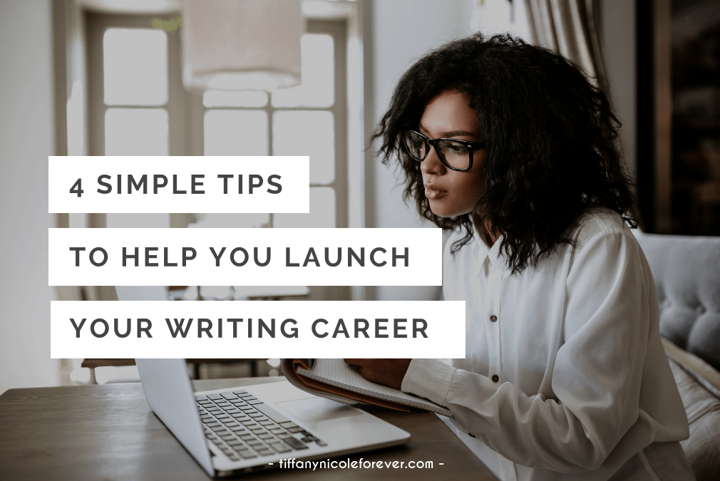4 simple tips to help you launch your writing career - Tiffany Nicole Forever Blog