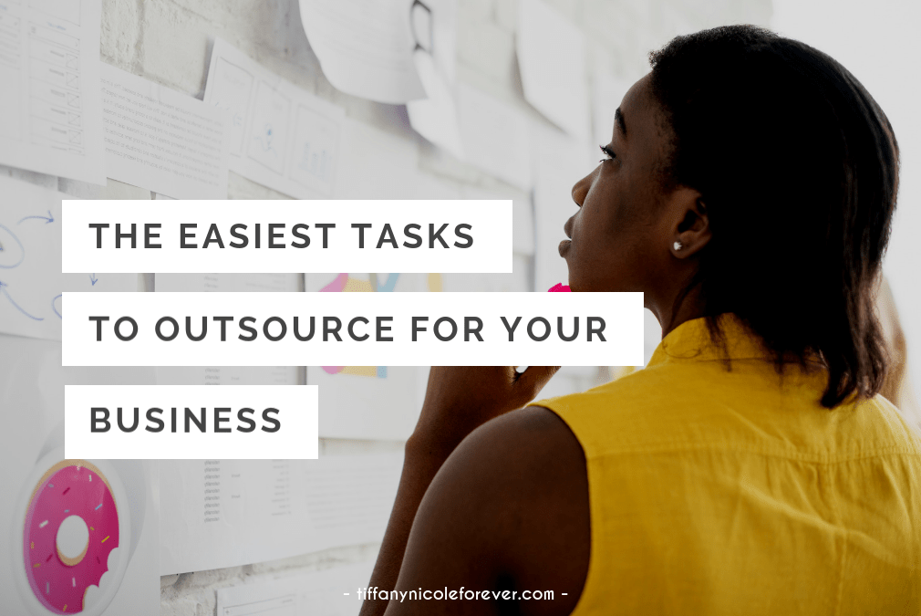 the easiest tasks to outsource for your business - Tiffany Nicole Forever Blog