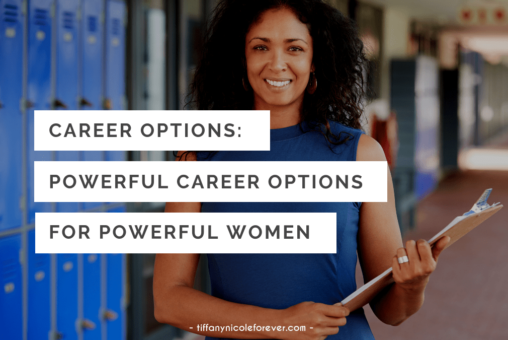 career options - powerful career options for powerful women - Tiffany Nicole Forever Blog