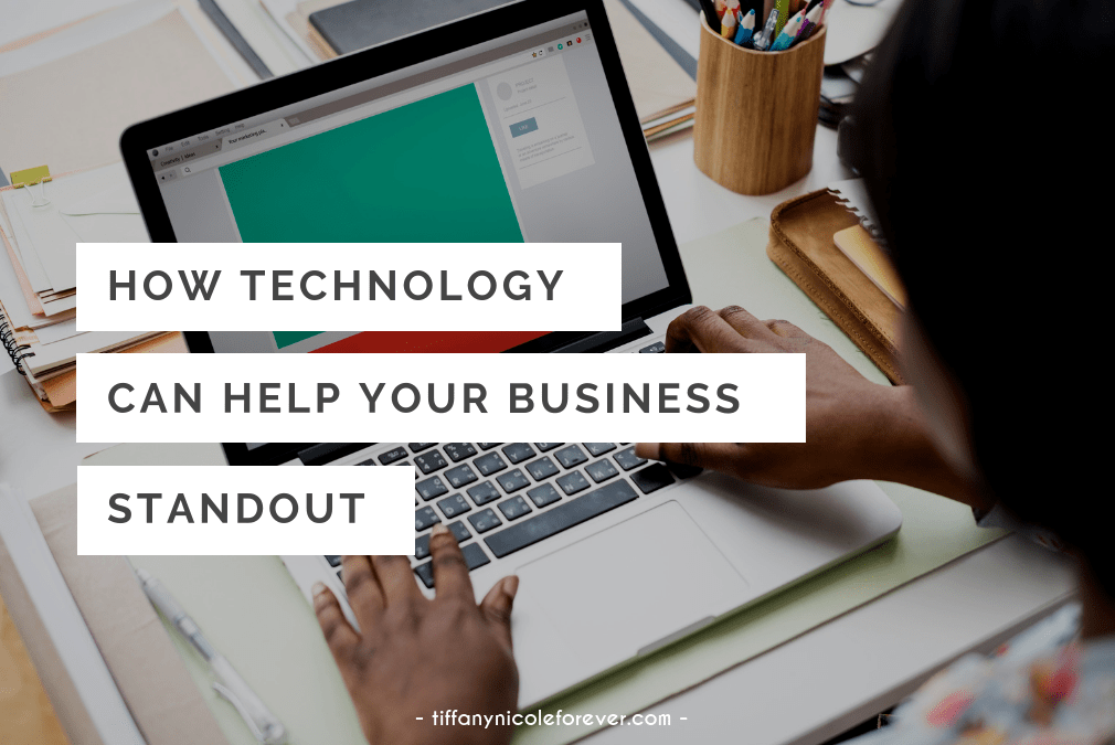 how technology can help your business stand out - tiffany nicole forever blog