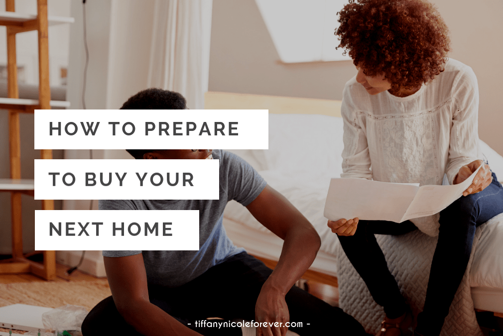 how to prepare to buy your next home - tiffany nicole forever blog