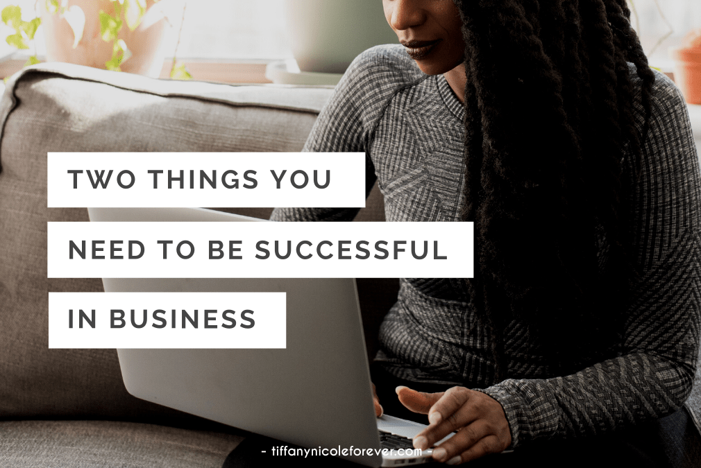 two things you need to know to be successful in business - tiffany nicole forever blog