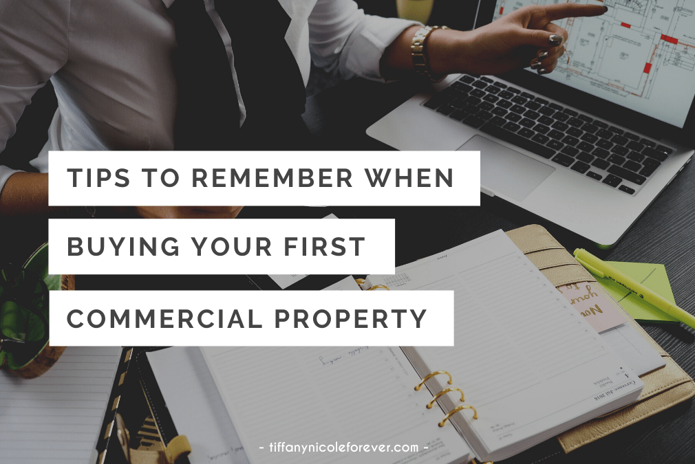 tips for when buying your first commercial property - tiffany nicole forever blog