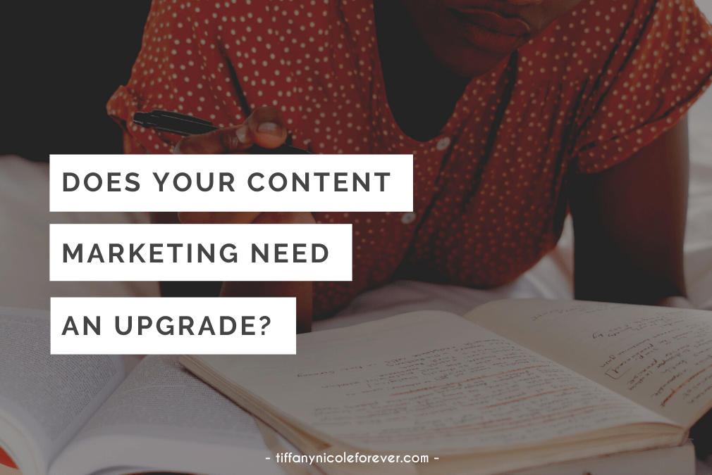 does your content marketing need an upgrade - tiffany nicole forever blog
