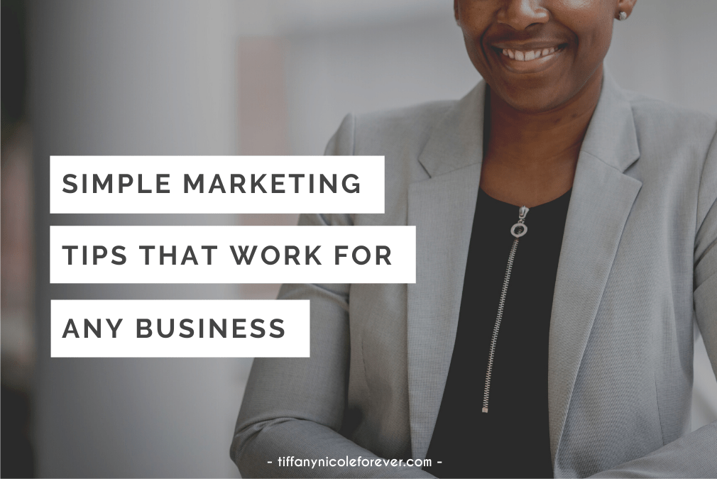 simple marketing tips that work for any business - tiffany nicole forever blog