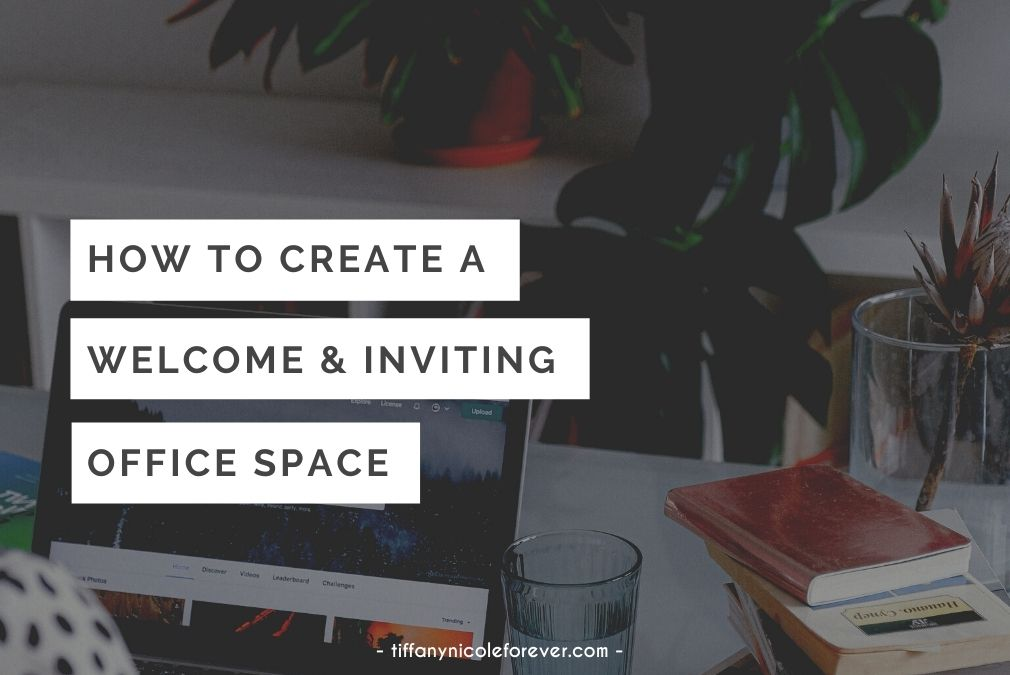 how to create a welcome and inviting office space - tiffany nicole forever blog
