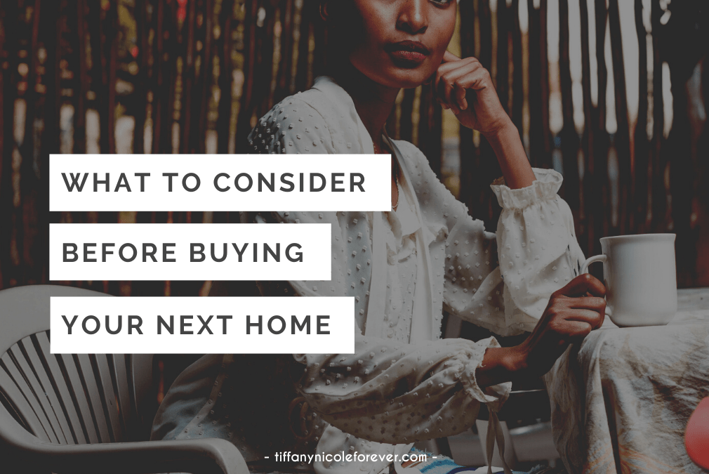 what to consider before buying a home - tiffany nicole forever blog