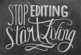 Stop Editing, Start Living - by Amanda Kraft