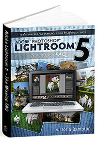 Adobe Lightroom 5 - The Missing FAQ - by Victoria Bampton