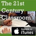 The 21st Century Classroom podcast