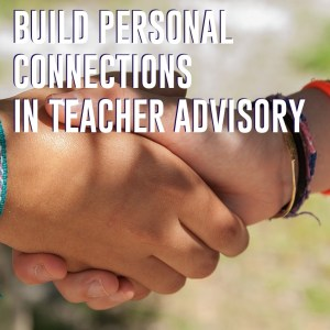 build personal connections in teacher advisory