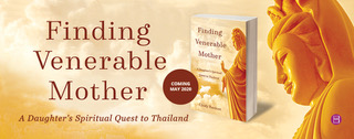 Tillism banner Finding Venerable Mother: A Daughter's Spiritual Quest to Thailand by Cindy Rasicot