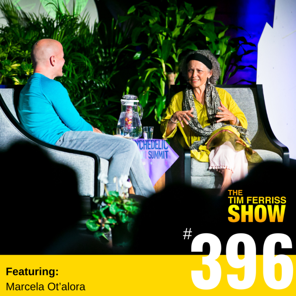 The Tim Ferriss Show Transcripts: Marcela Ot'alora — How to Become a Psychedelic Therapist (#396)