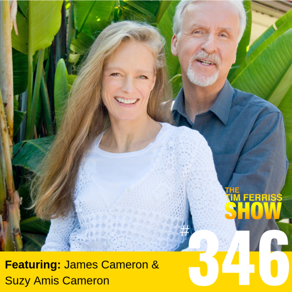 James Cameron and Suzy Amis Cameron — How to Think Big, Start Small, and Change the World (#346)