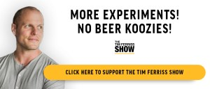 "Tim Ferriss in an ad for the Tim Ferriss Show that says, ""More Experiments! No beer koozies!"""