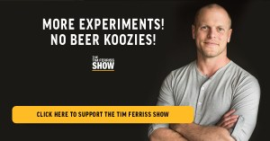 """Tim Ferriss in an ad for the Tim Ferriss Show that says, """"More Experiments! No beer koozies!"""""""