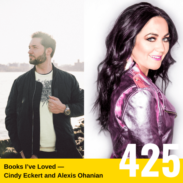 The Tim Ferriss Show Transcripts: Books I've Loved — Cindy Eckert and Alexis Ohanian (#425)
