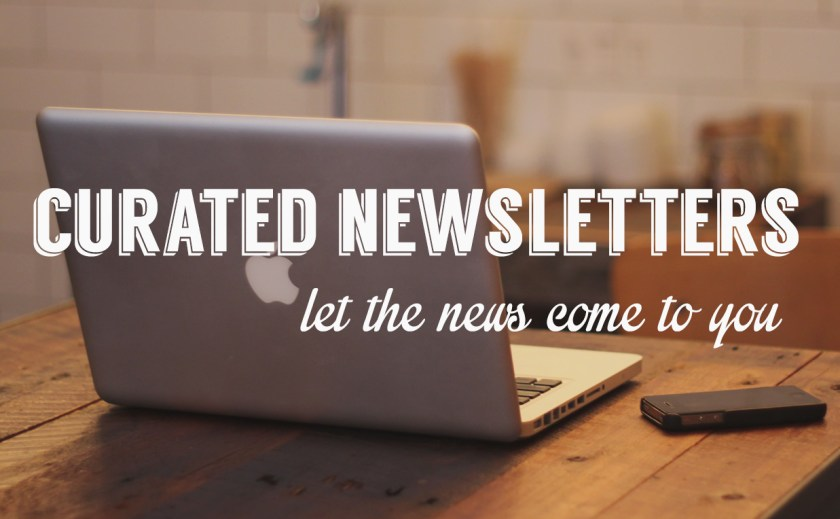 Curated newsletters - let the news come to you