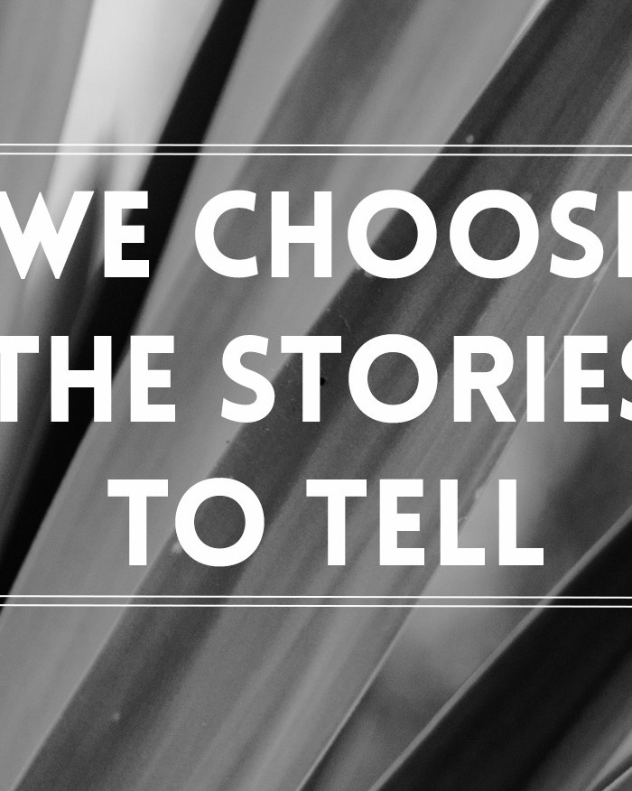 We choose the stories to tell