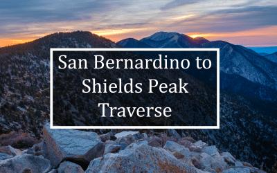 San Bernardino to Shields Peak Traverse