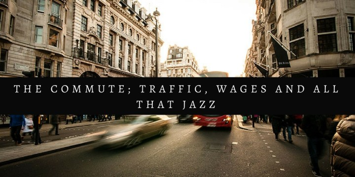 The average commute, the traffic, effect on wages and your life