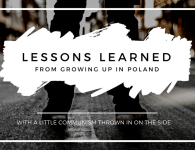Lessons learned from growing up in Poland with a little side of communism