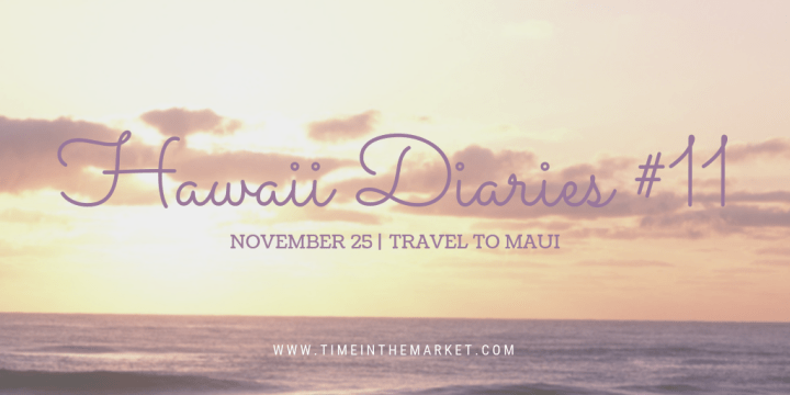 Hawaii Diaries #11 – Inter Island Travel and Hopping to Maui
