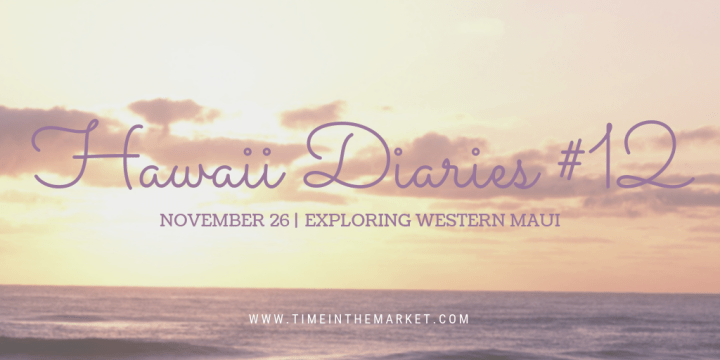 Hawaii Diaries #12 – Exploring Lahaina and Western Maui