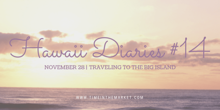 Hawaii Diaries #14 – Maui Shave Ice and Big Island Time