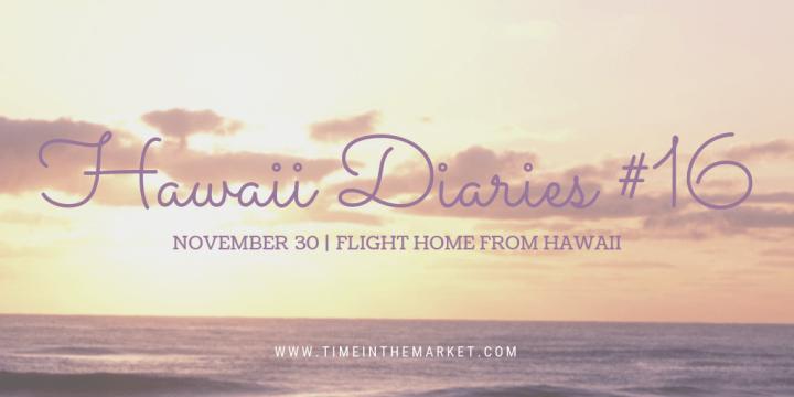 Hawaii Diaries #16 – Flight Home From Hawaii
