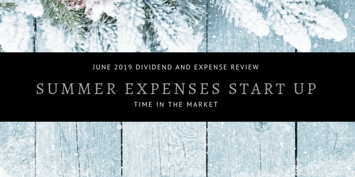 Dividend and Expense Review – June 2019 – Summer Expenses Start Up