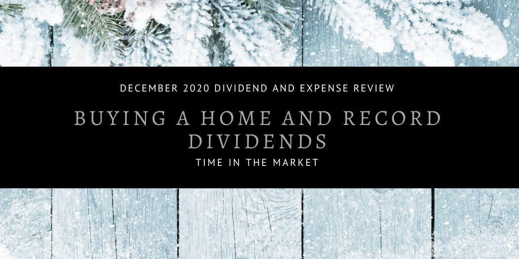 Dividend and Expense Review – December 2020 – Buying a Home and Record Dividends