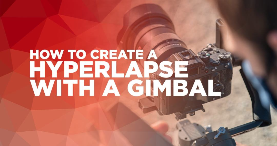 How to create a hyperlapse with a gimbal