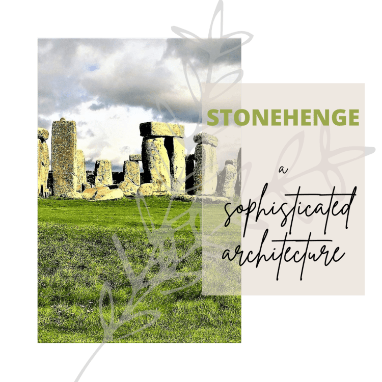 Stonehenge - A sophisticated architecture