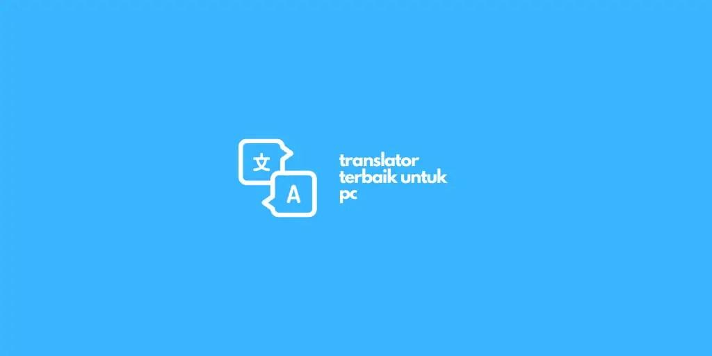 12 Software Translate Untuk PC Gratis Online & Offline (2020)