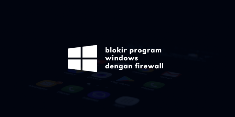 Blokir Program Windows dengan Firewall