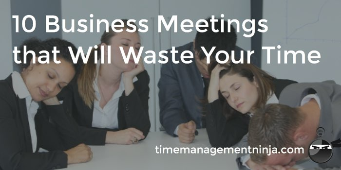 10 Meetings to Waste Your Time