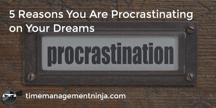 5 Reasons You Are Procrastinating