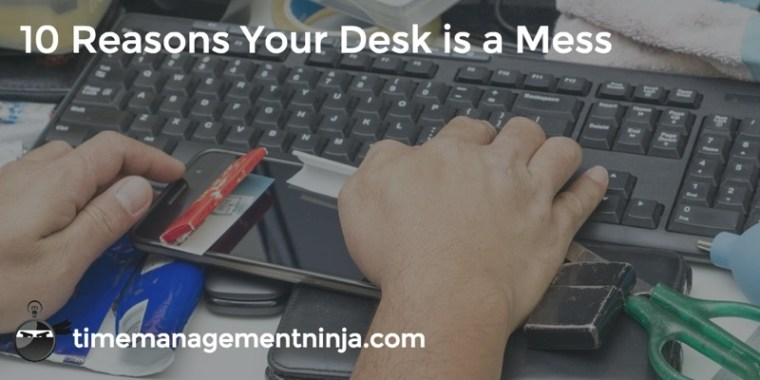 10 Reasons Your Desk is a Mess