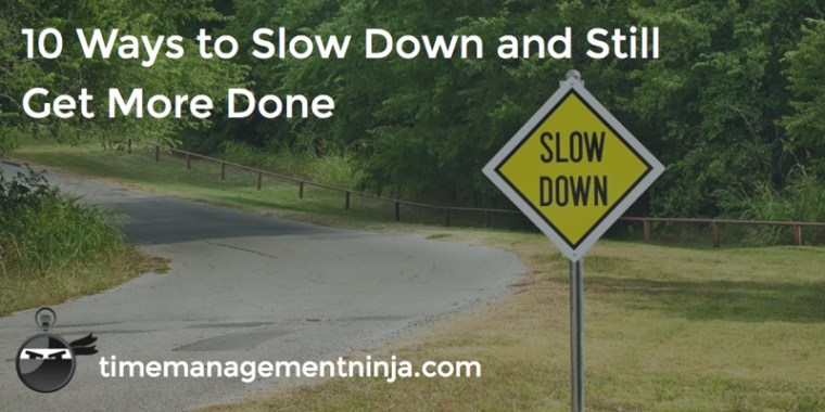 10 Ways to slow down and still get more done